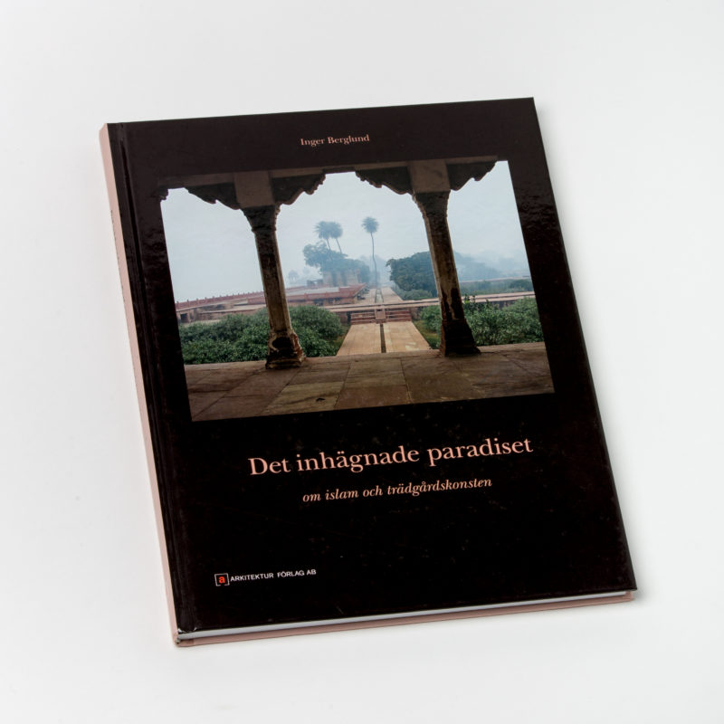 Det inhägnade paradiset – Om islam och trädgårdskonsten