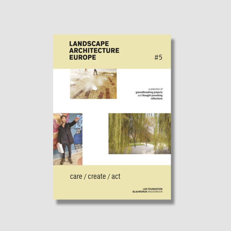 Landscape Architecture Europe 5: Care / Create / Act