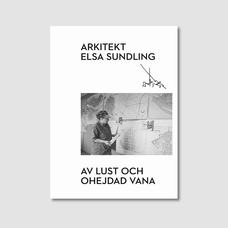 Arkitekt Elsa Sundling – av lust och ohejdad vana